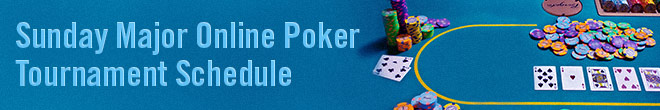 Sunday Major Online Poker Tournament Schedule